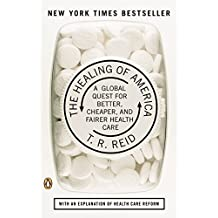 The Healing of America: A Global Quest for Better, Cheaper, and Fairer Health Care by Reid, T. R. (2010) Taschenbuch