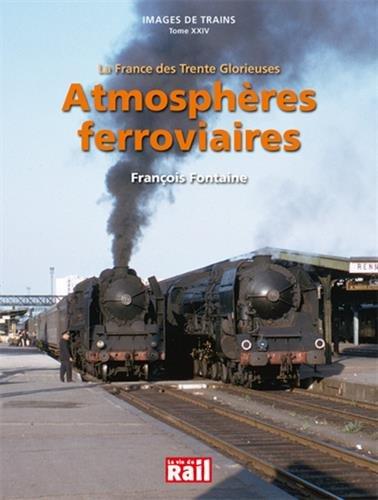 Atmosphères ferroviaires : La France des Trente Glorieuses par Didier Leroy, Philippe Feunteun