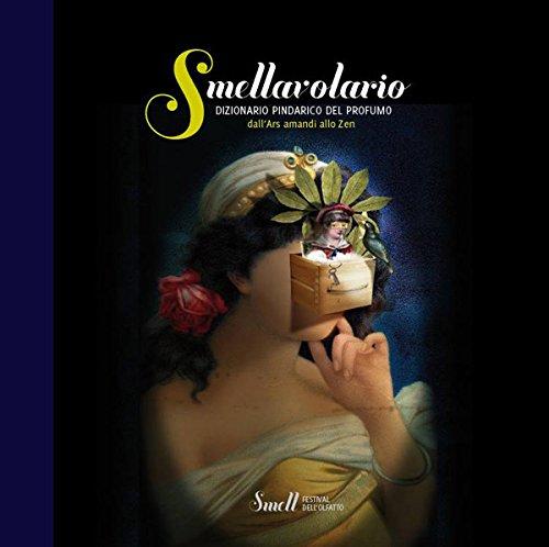 Smellavolario - dizionario pindarico del profumo