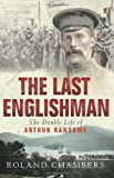 The Last Englishman: The Double Life of Arthur Ransome