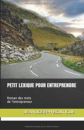 Petit lexique pour entreprendre: Roman des mots de l'entrepreneur