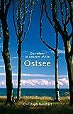 Ostsee: Das Meer in unserer Mitte - Christoph Neidhart