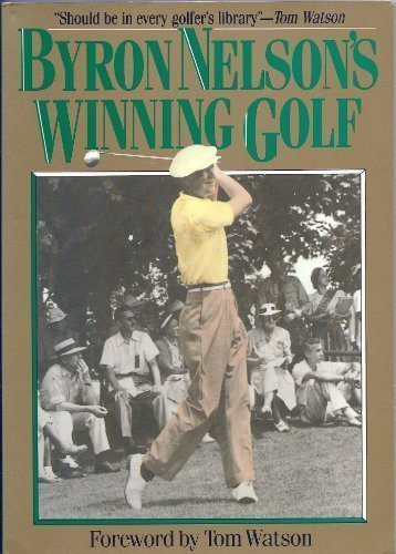 Byron Nelson's Winning Golf 2nd Revised edition by Byron Nelson (1992) Paperback