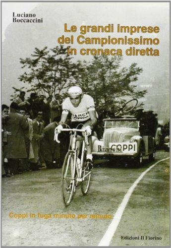 Le grandi imprese del Campionissimo in cronaca diretta. Coppi in fuga minuto per minuto por Luciano Boccaccini