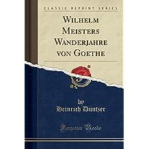 Wilhelm Meisters Wanderjahre von Goethe (Classic Reprint)