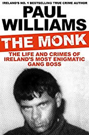The Monk: The Life and Crimes of Ireland's Most Enigmatic Gang