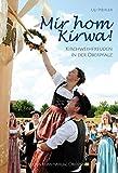 Mir hom Kirwa: Kirchweihfreuden in der Oberpfalz - Uli Piehler
