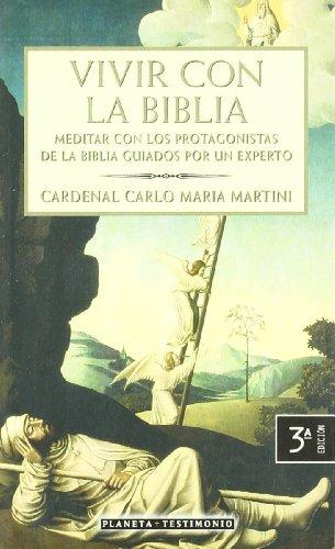 Vivir Con LA Biblia: Meditar Con Los Protagonistas De LA Biblia Guiados Por UN Experto por Carlo Maria Martini