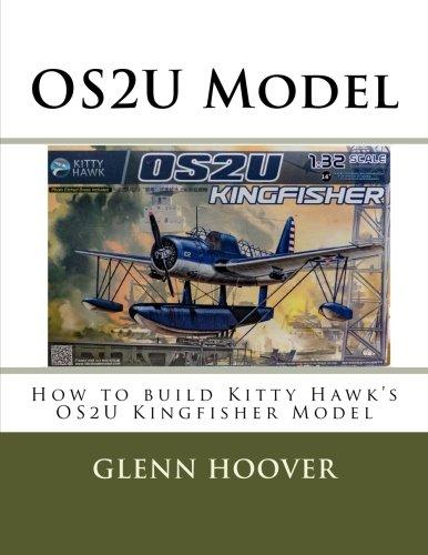 OS2U Model: How to build Kitty Hawk's OS2U Kingfisher Model: Volume 6 (A Glenn Hoover Model Build Instruction Series) por Glenn Hoover