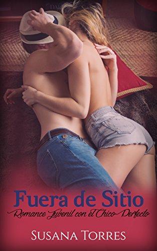 Fuera de Sitio: Romance Juvenil con el Chico Perfecto (Novela Romántica) por Susana Torres
