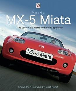 mazda mx 5 miata the book of the world s favourite sportscar english edition ebook brian. Black Bedroom Furniture Sets. Home Design Ideas