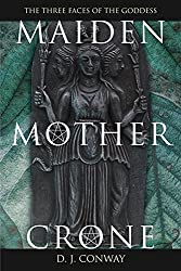 Maiden, Mother, Crone: The Myth & Reality of the Triple Goddess by D.J. Conway (1994-06-01)