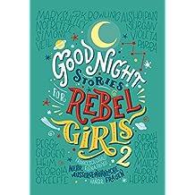 Good Night Stories for Rebel Girls 2: Mehr außergewöhnliche Frauen