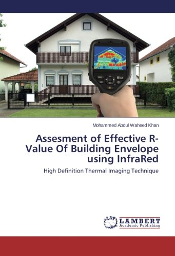 Assesment of Effective R-Value Of Building Envelope using InfraRed: High Definition Thermal Imaging Technique Infrared Thermal Imaging