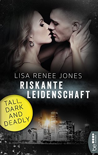 Riskante Leidenschaft: Tall, Dark and Deadly (Romantic Thriller mit den Walker Brothers 5) (Lisa Renee Jones-serie)