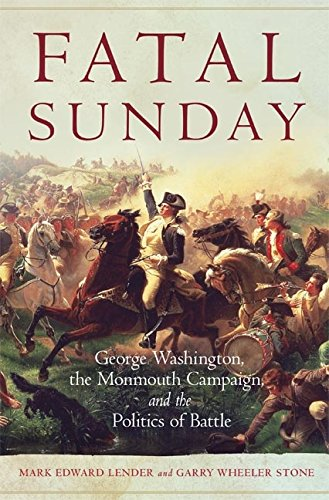 Washington, the Monmouth Campaign, and the Politics of Battle (Campaigns and Commanders Series Book 54) (English Edition) ()