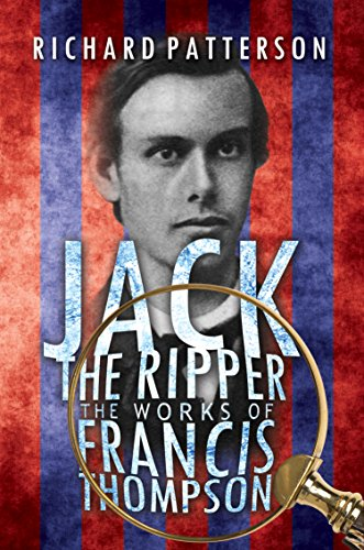 Jack the Ripper: The Works of Francis Thompson by [Patterson, Richard]