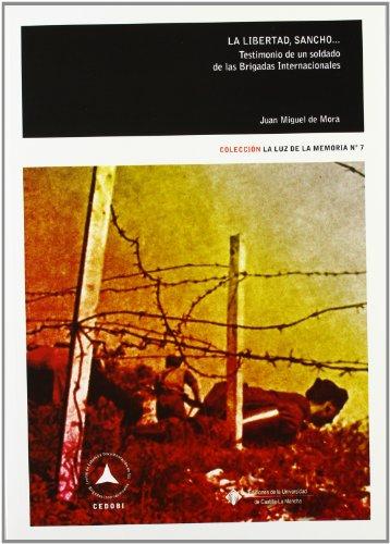 La libertad, Sancho,... Testimonio de un soldado de las Brigadas Internacionales (LA  LUZ DE LA MEMORIA)