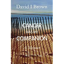 Cancer Was My Companion: A Memoir (English Edition)