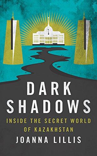 Dark Shadows: Inside the Secret World of Kazakhstan por Joanna Lillis