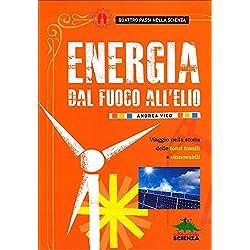 Energia. Dal fuoco all'elio. Viaggio nella storia delle fonti fossili e rinnovabili