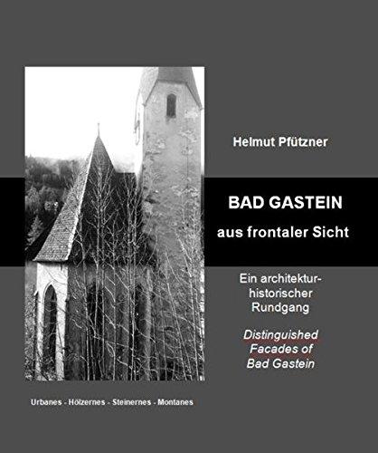 Bad Gastein aus frontaler Sicht: Ein architektur-historischer Rundgang /Distinguished Facades of Bad Gastein