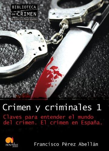 Crimen y criminales I por Francisco Pérez Abellán