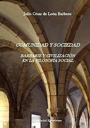 Comunidad y sociedad. Barbarie y civilización en la filosofía social por Julio César de León Barbero