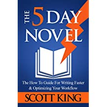 The Five Day Novel: The How To Guide For Writing Faster & Optimizing Your Workflow (English Edition)