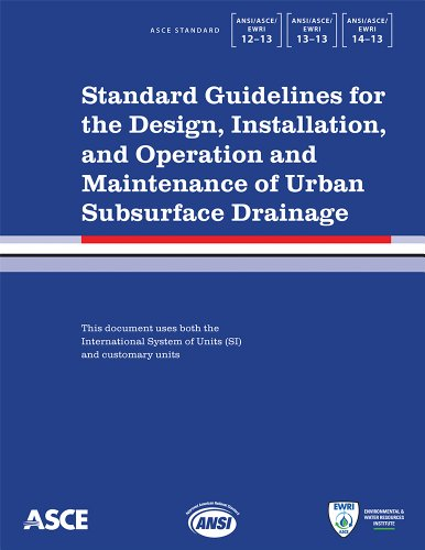 Standard Guidelines for the Design, Installation, and Operation and Maintenance of Urban Subsurface Drainage: ANSI/ASCE/EWRI 1-13, 13-13, 14-13 (ASCE Standard)