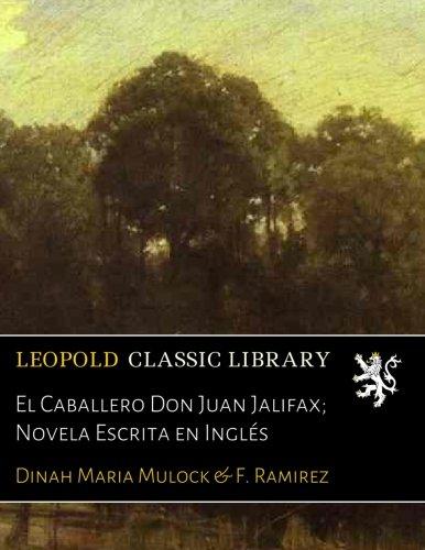 El Caballero Don Juan Jalifax; Novela Escrita en Inglés por Dinah Maria Mulock