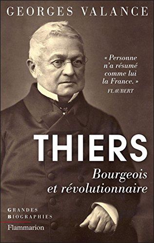 Thiers. Bourgeois et révolutionnaire (Grandes biographies) par Georges Valance