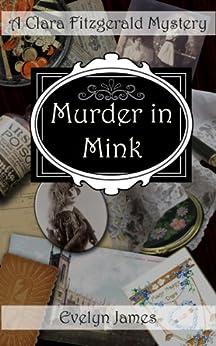 Murder in Mink: A Clara Fitzgerald Mystery (The Clara Fitzgerald Mysteries Book 3) by [James, Evelyn]