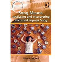 Song Means: Analysing and Interpreting Recorded Popular Song (Ashgate Popular and Folk Music Series) by Allan F. Moore (2012-08-30)