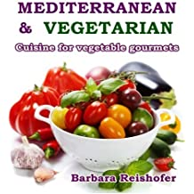 Mediterranean & Vegetarian: Cuisine for vegetable gourmets by Barbara Reishofer (2014-06-19)