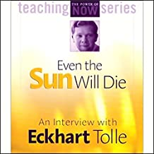 Even the Sun Will Die: An Interview with Eckhart Tolle