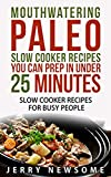 Paleo Slow Cooker Cookbook: Mouthwatering Paleo Slow Cooker Recipes You Can Prep in Under 25 minutes