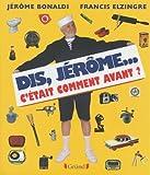 Dis Jérôme, c'était comment avant ?