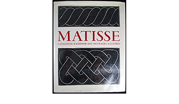 Amazon Fr Henri Matisse Catalogue Raisonne Des Ouvrages Illustres Matisse Henri Duthuit Matisse Marguerite And Duthuit Claude Livres