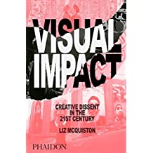 Visual Impact: Creative Dissent in the 21st Century by Liz McQuiston (2015-10-05)