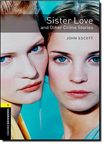 Oxford Bookworms Library: Level 1:: Sister Love and Other Crime Stories: 400 Headwords (Oxford Bookworms ELT) por John Escott