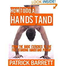 How To Do A Handstand: From the Basic Exercises To The Free Standing Handstand Pushup