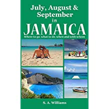 July, August & September in Jamaica: Where to go, what to do, when and with whom (English Edition)