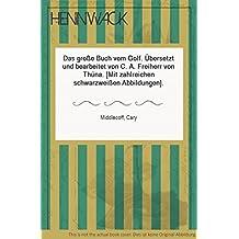 Das große Buch vom Golf. Übersetzt und bearbeitet von C. A. Freiherr von Thüna. [Mit zahlreichen schwarzweißen Abbildungen].