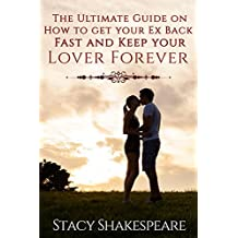 GET YOUR EX BACK: The Ultimate Guide on How to Get Your Ex Back Fast and Keep Your Lover Forever (Get Your Ex Girlfriend Back- Get Your Ex Boyfriend Back- ... Back Fast- Get Your Ex Back Super System)