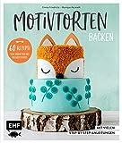 Motivtorten backen: Mit 60 Rezepten von Grundteig bis Torten für Geburtstag,...