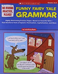 Funny Fairy Tale Grammar, Grades 3-4: Highly Motivating Practice Pages--Based on Favorite Tales-- That Reinforce Parts of Speech, Punctuation, Capital (No Boring Practice, Please!)