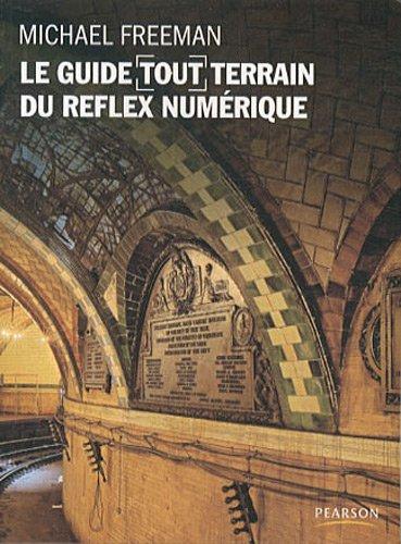 Le guide tout terrain du Reflex numérique par Michael Freeman
