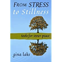 From Stress to Stillness: Tools for Inner Peace by Gina Lake (2013-04-29)