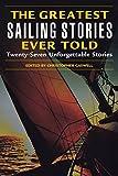 Greatest Sailing Stories Ever Told: Twenty Seven Unforgettable Stories